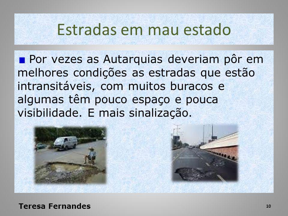 Estradas em mau estado Por vezes as Autarquias deveriam pôr em melhores condições as estradas que estão intransitáveis, com muitos buracos e algumas t