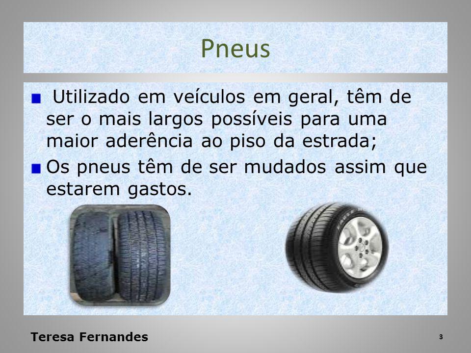 Pneus Utilizado em veículos em geral, têm de ser o mais largos possíveis para uma maior aderência ao piso da estrada; Os pneus têm de ser mudados assi