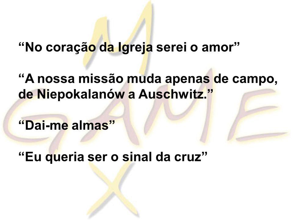 """""""No coração da Igreja serei o amor"""" """"A nossa missão muda apenas de campo, de Niepokalanów a Auschwitz."""" """"Dai-me almas"""" """"Eu queria ser o sinal da cruz"""""""