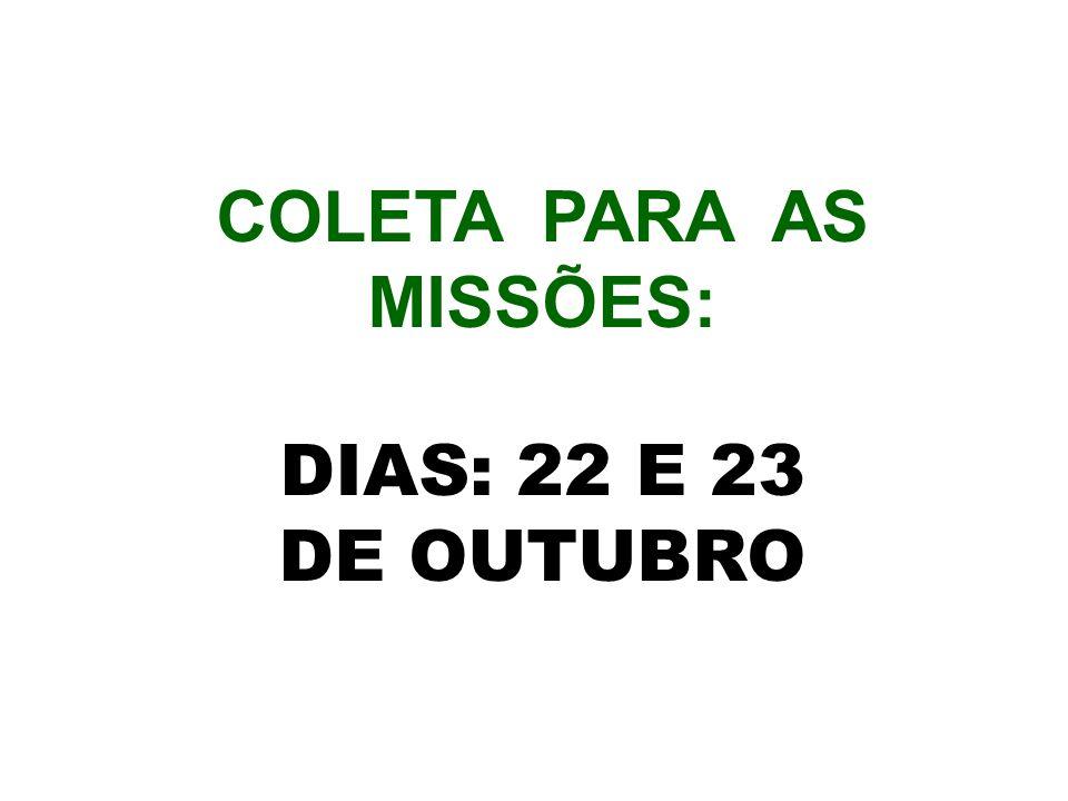 COLETA PARA AS MISSÕES: DIAS: 22 E 23 DE OUTUBRO
