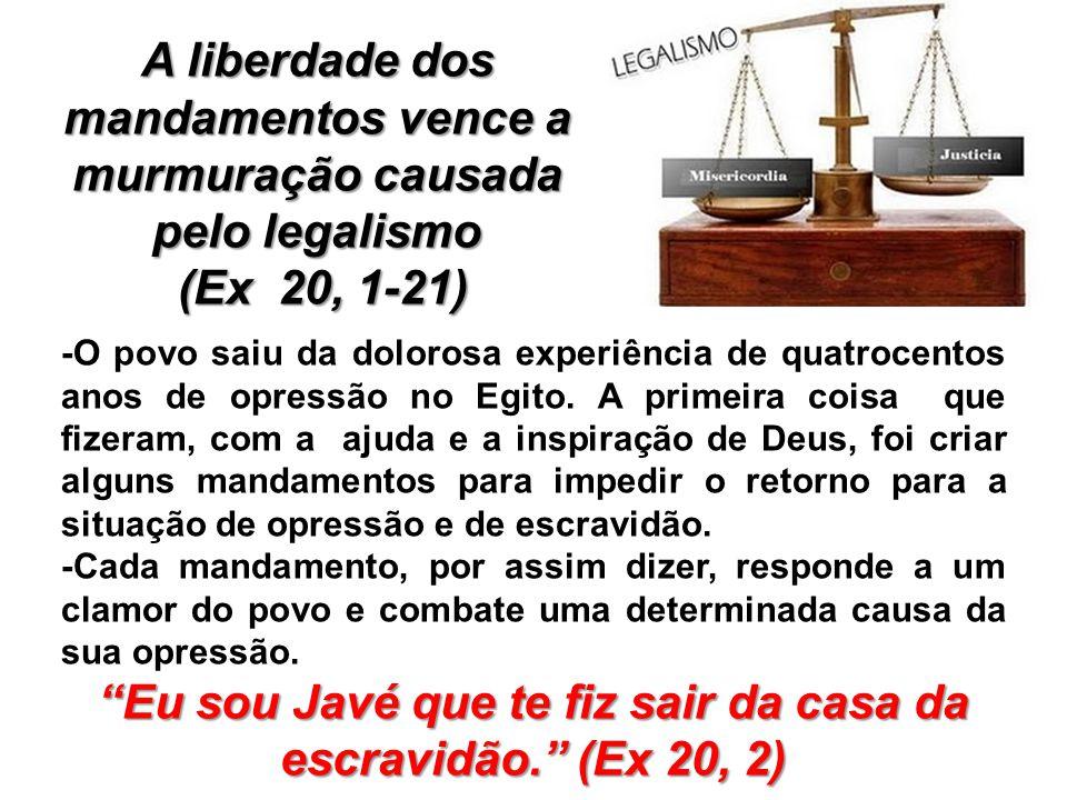 A liberdade dos mandamentos vence a murmuração causada pelo legalismo (Ex 20, 1-21) (Ex 20, 1-21) -O povo saiu da dolorosa experiência de quatrocentos