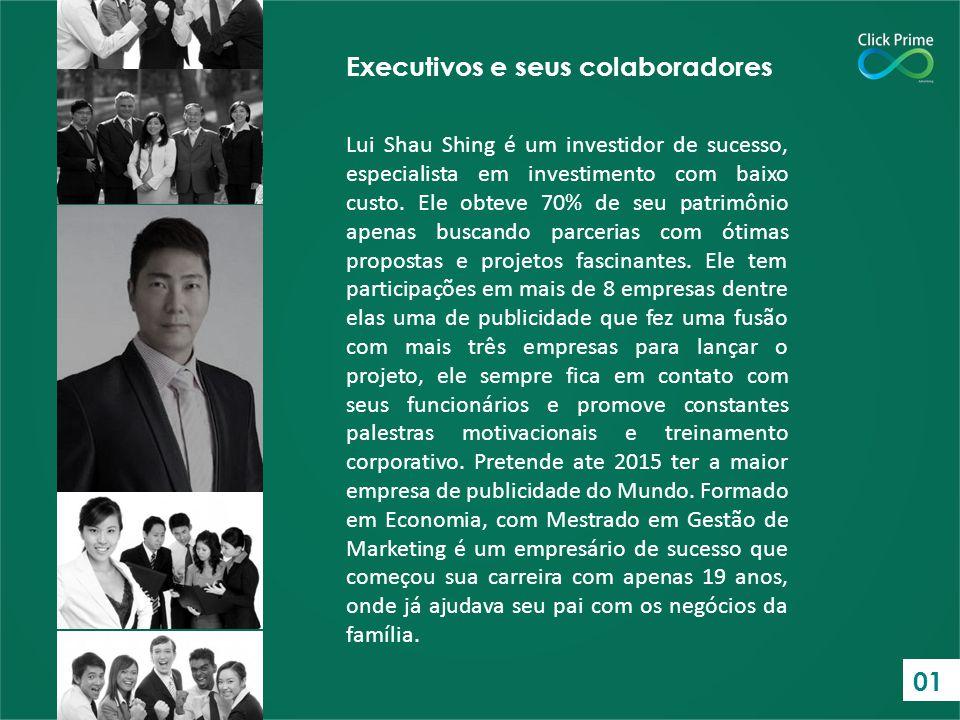 Executivos e seus colaboradores Lui Shau Shing é um investidor de sucesso, especialista em investimento com baixo custo. Ele obteve 70% de seu patrimô