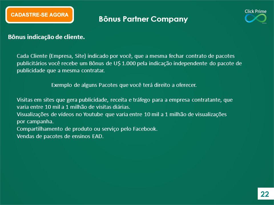 Cada Cliente (Empresa, Site) indicado por você, que a mesma fechar contrato de pacotes publicitários você recebe um Bônus de U$ 1.000 pela indicação i