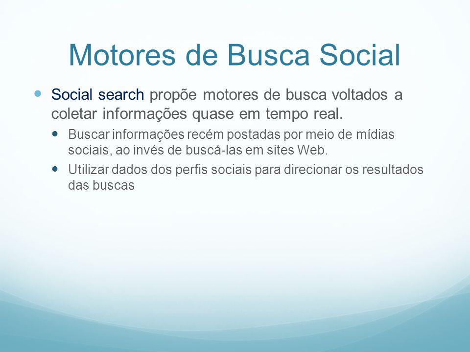 Motores de Busca Social Social search propõe motores de busca voltados a coletar informações quase em tempo real.