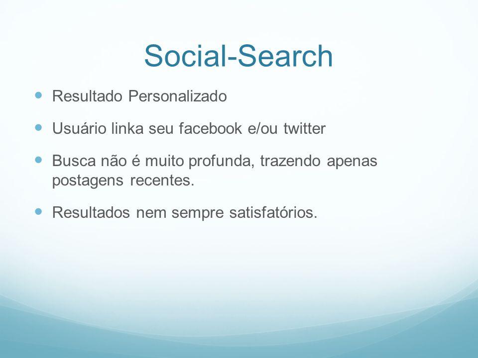 Social-Search Resultado Personalizado Usuário linka seu facebook e/ou twitter Busca não é muito profunda, trazendo apenas postagens recentes.