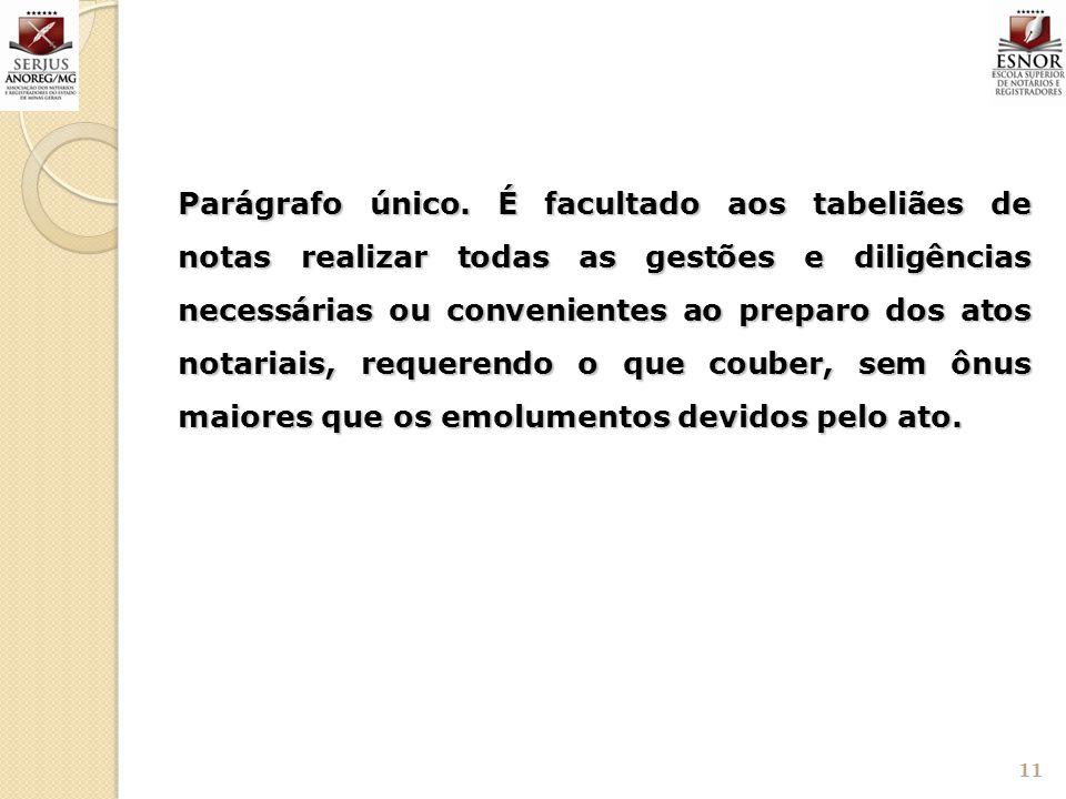 Parágrafo único. É facultado aos tabeliães de notas realizar todas as gestões e diligências necessárias ou convenientes ao preparo dos atos notariais,