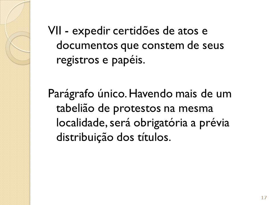 VII - expedir certidões de atos e documentos que constem de seus registros e papéis. Parágrafo único. Havendo mais de um tabelião de protestos na mesm