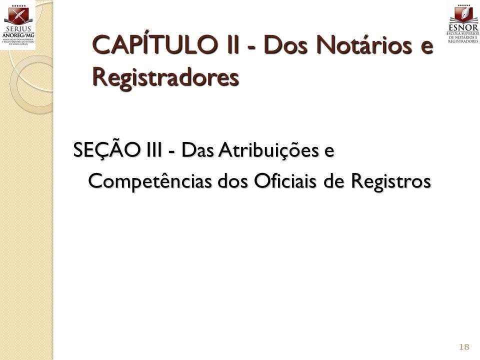 CAPÍTULO II - Dos Notários e Registradores SEÇÃO III - Das Atribuições e Competências dos Oficiais de Registros 18