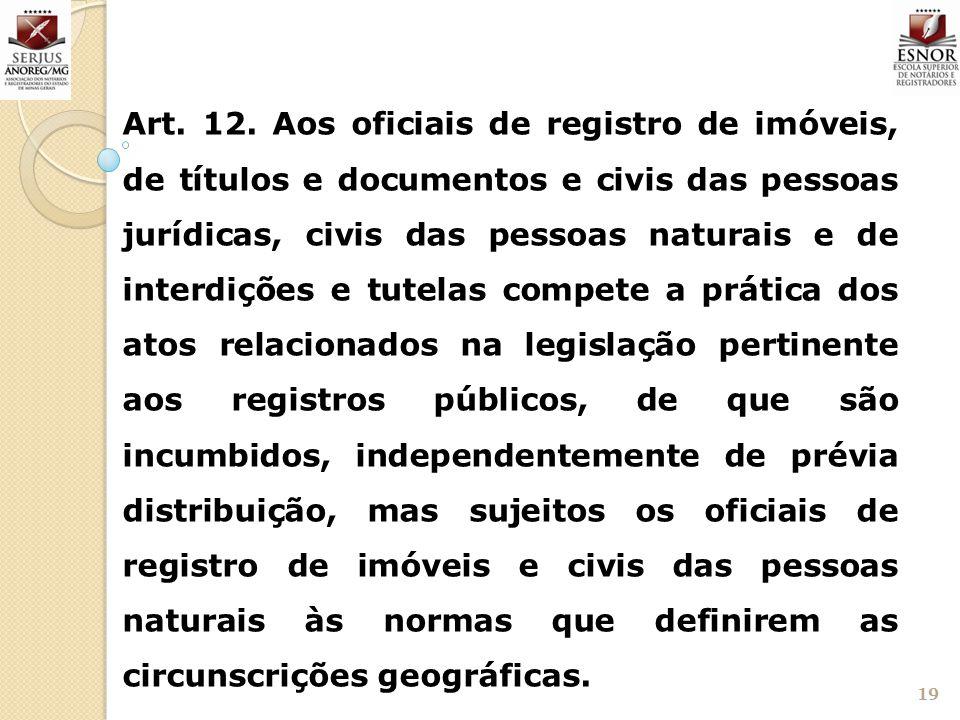 19 Art. 12. Aos oficiais de registro de imóveis, de títulos e documentos e civis das pessoas jurídicas, civis das pessoas naturais e de interdições e