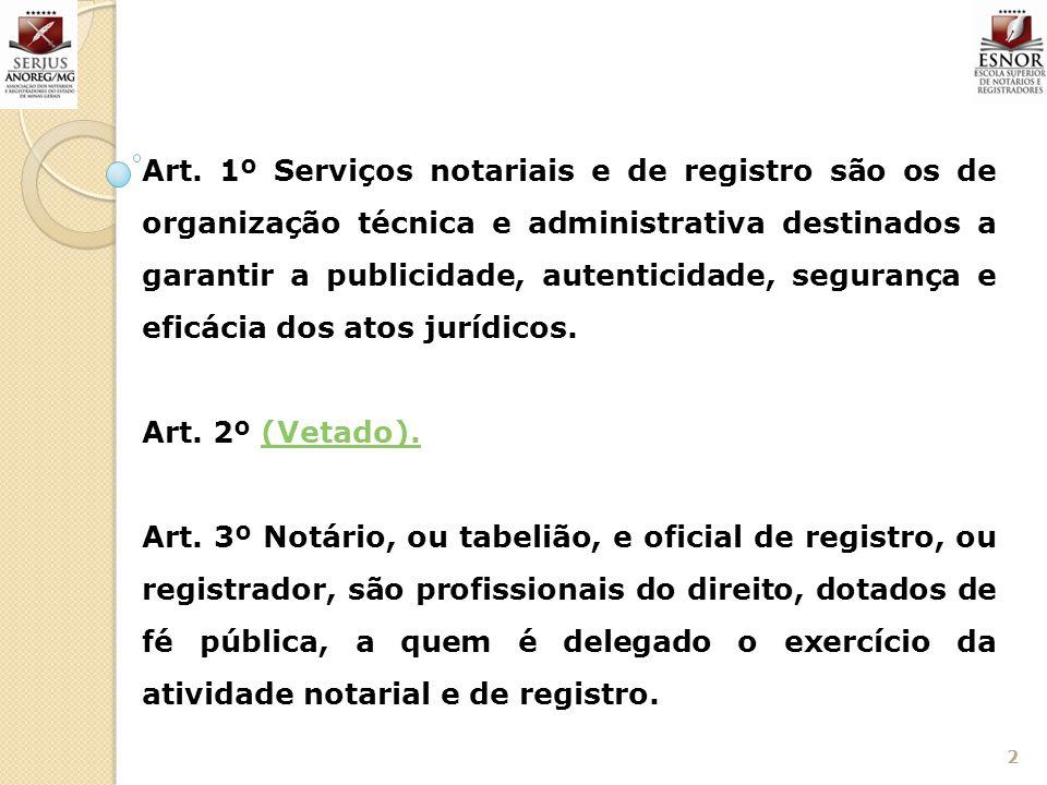 2 Art. 1º Serviços notariais e de registro são os de organização técnica e administrativa destinados a garantir a publicidade, autenticidade, seguranç