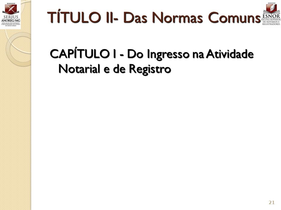TÍTULO II- Das Normas Comuns CAPÍTULO I - Do Ingresso na Atividade Notarial e de Registro 21