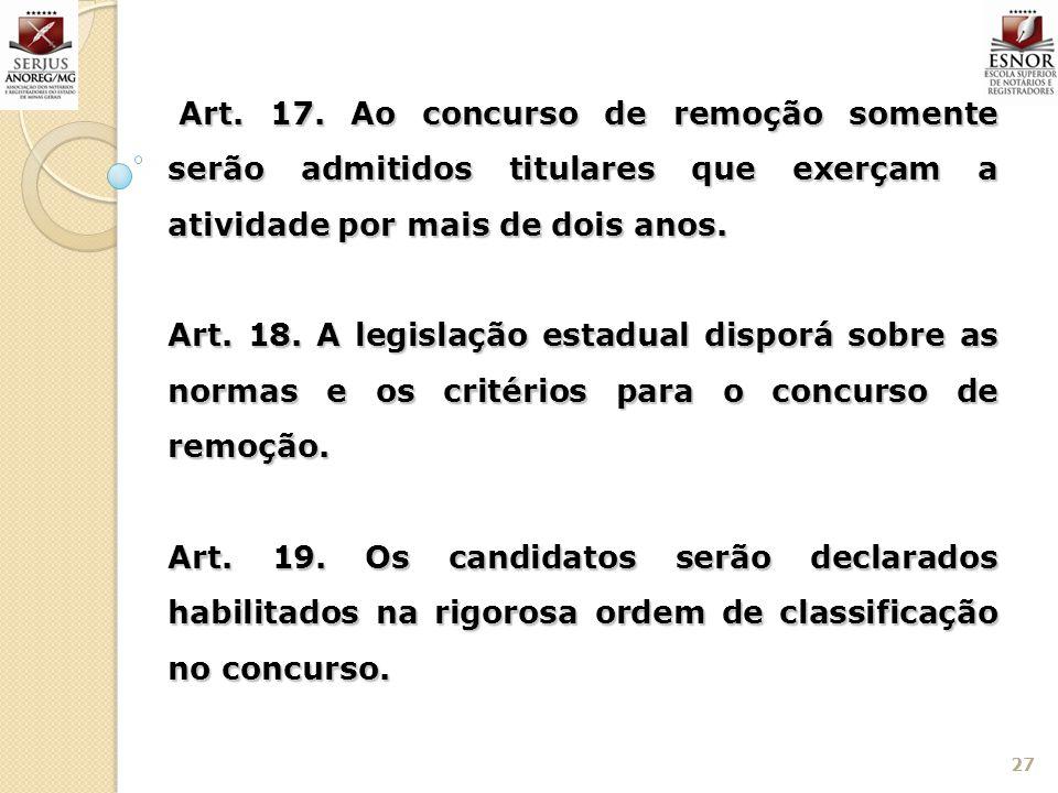 27 Art. 17. Ao concurso de remoção somente serão admitidos titulares que exerçam a atividade por mais de dois anos. Art. 17. Ao concurso de remoção so