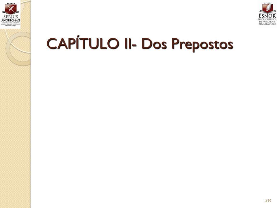CAPÍTULO II- Dos Prepostos 28