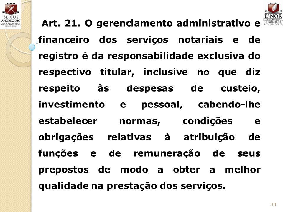 31 Art. 21. O gerenciamento administrativo e financeiro dos serviços notariais e de registro é da responsabilidade exclusiva do respectivo titular, in
