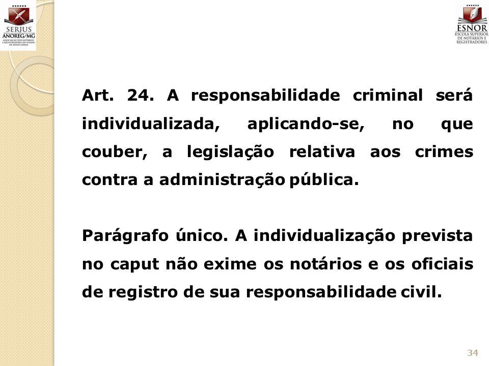 Art. 24. A responsabilidade criminal será individualizada, aplicando-se, no que couber, a legislação relativa aos crimes contra a administração públic