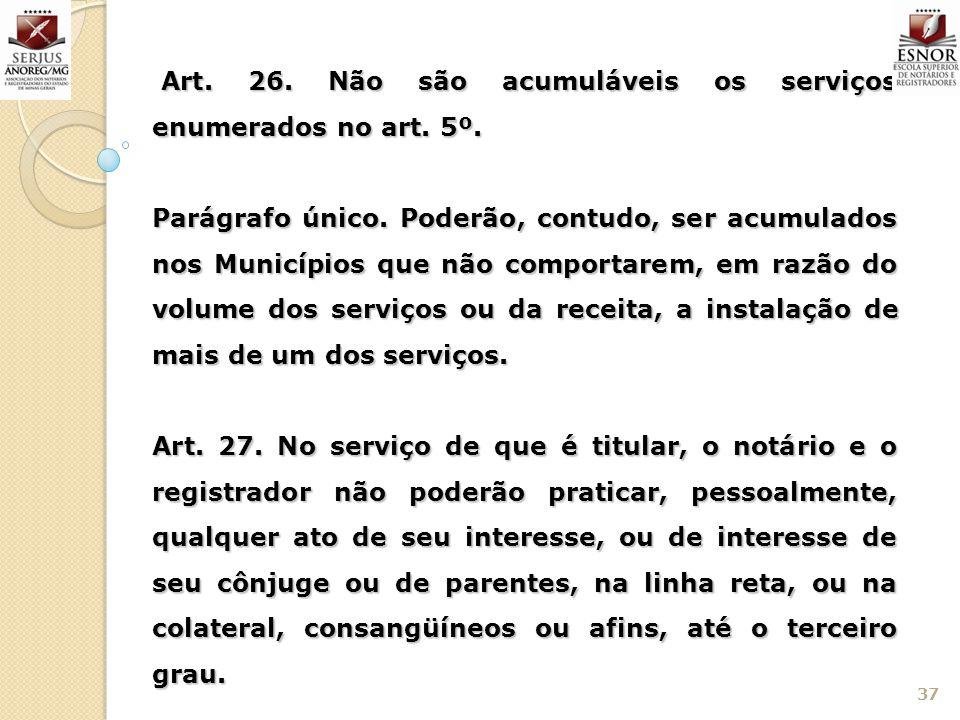 37 Art. 26. Não são acumuláveis os serviços enumerados no art. 5º. Art. 26. Não são acumuláveis os serviços enumerados no art. 5º. Parágrafo único. Po