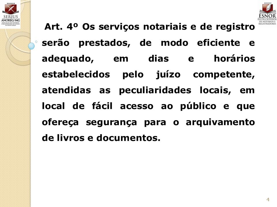4 Art. 4º Os serviços notariais e de registro serão prestados, de modo eficiente e adequado, em dias e horários estabelecidos pelo juízo competente, a
