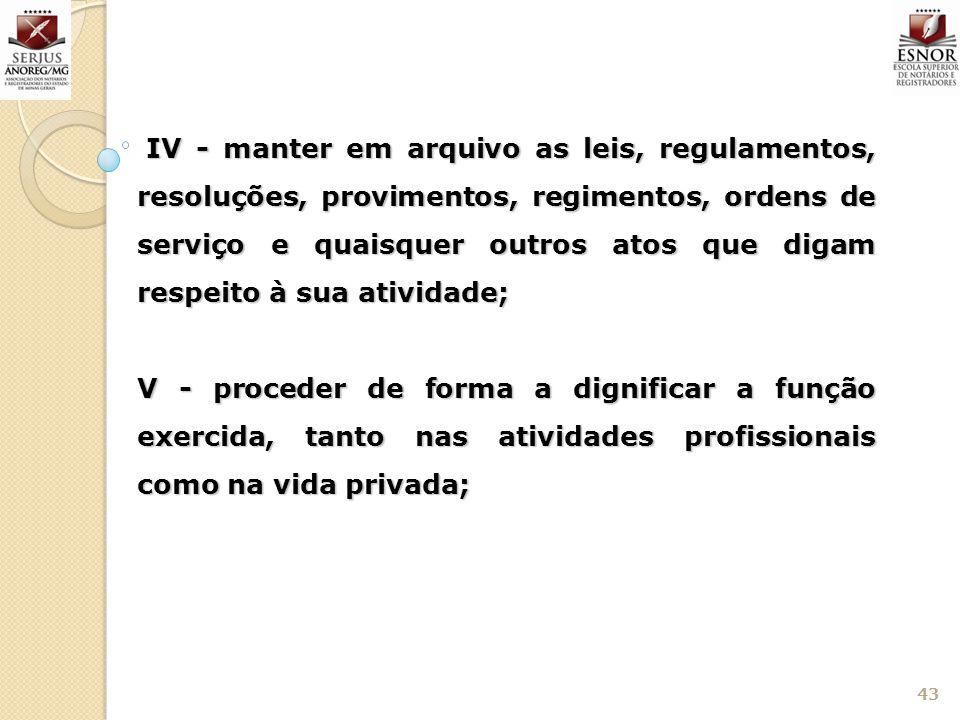 43 IV - manter em arquivo as leis, regulamentos, resoluções, provimentos, regimentos, ordens de serviço e quaisquer outros atos que digam respeito à s