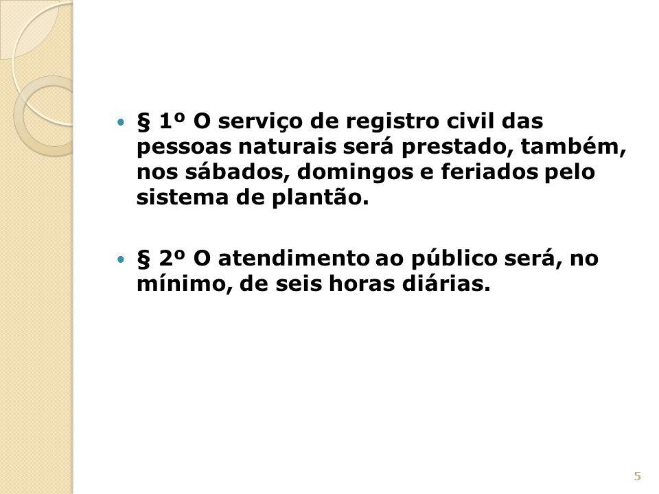 § 1º O serviço de registro civil das pessoas naturais será prestado, também, nos sábados, domingos e feriados pelo sistema de plantão. § 2º O atendime