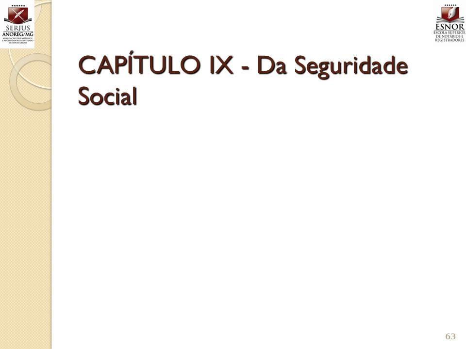 CAPÍTULO IX - Da Seguridade Social 63