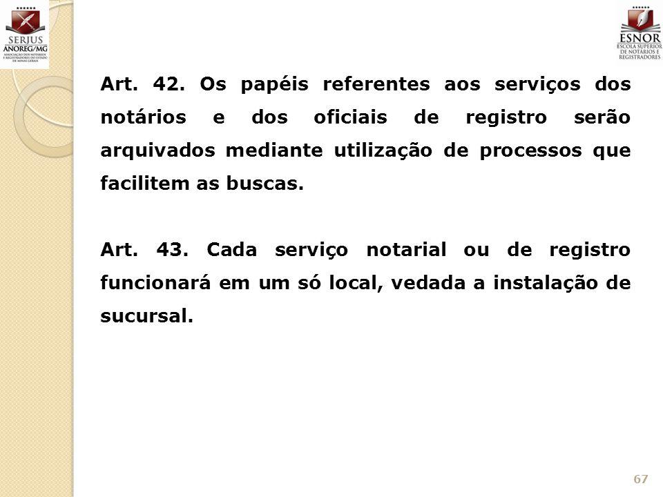 Art. 42. Os papéis referentes aos serviços dos notários e dos oficiais de registro serão arquivados mediante utilização de processos que facilitem as