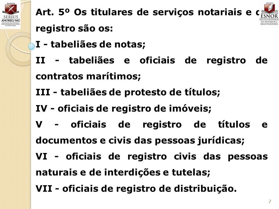 7 Art. 5º Os titulares de serviços notariais e de registro são os: I - tabeliães de notas; II - tabeliães e oficiais de registro de contratos marítimo