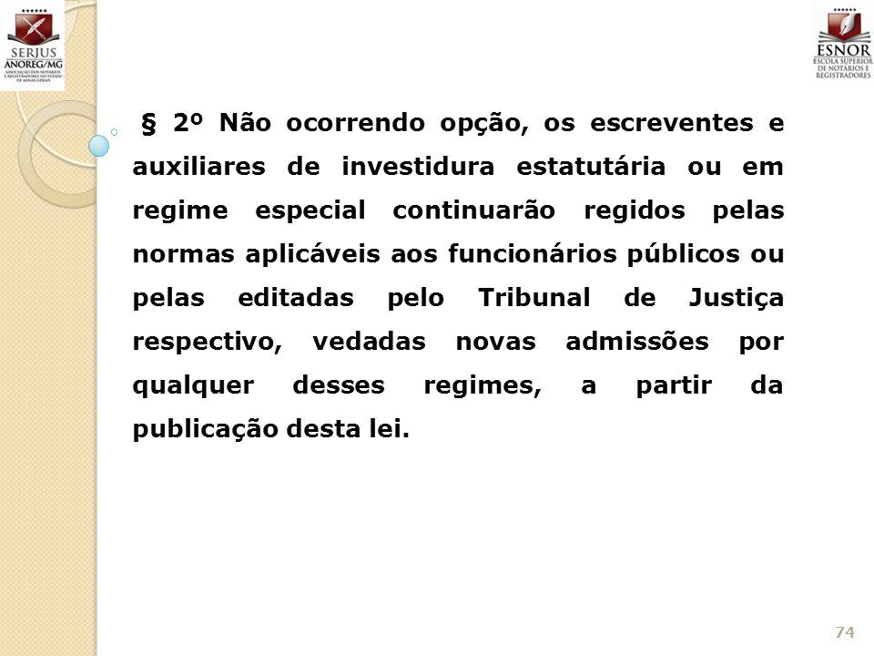 74 § 2º Não ocorrendo opção, os escreventes e auxiliares de investidura estatutária ou em regime especial continuarão regidos pelas normas aplicáveis