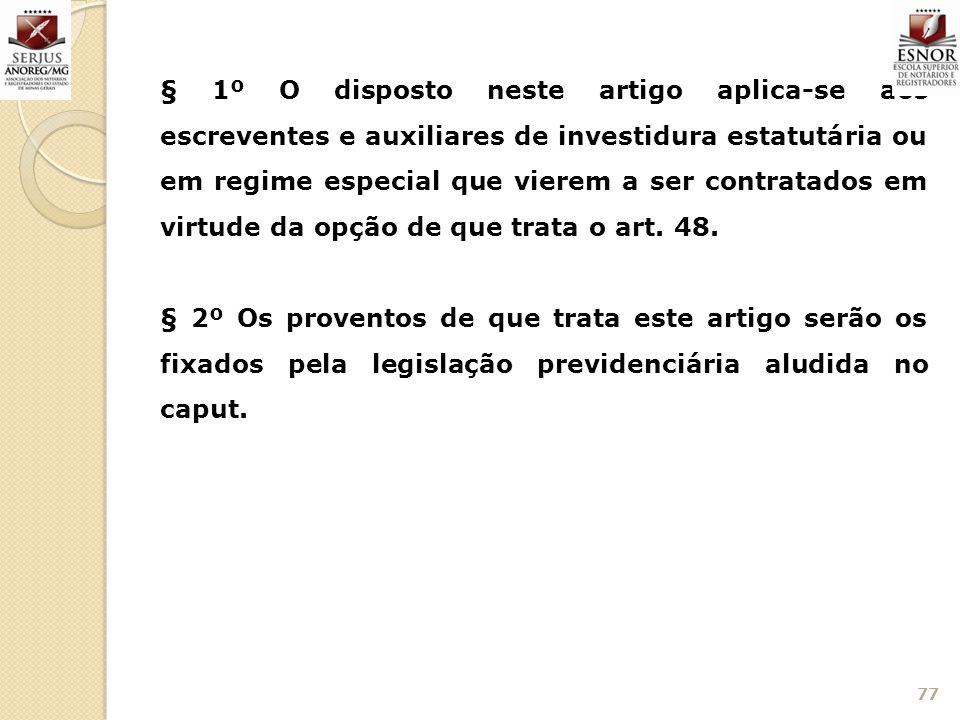 § 1º O disposto neste artigo aplica-se aos escreventes e auxiliares de investidura estatutária ou em regime especial que vierem a ser contratados em v