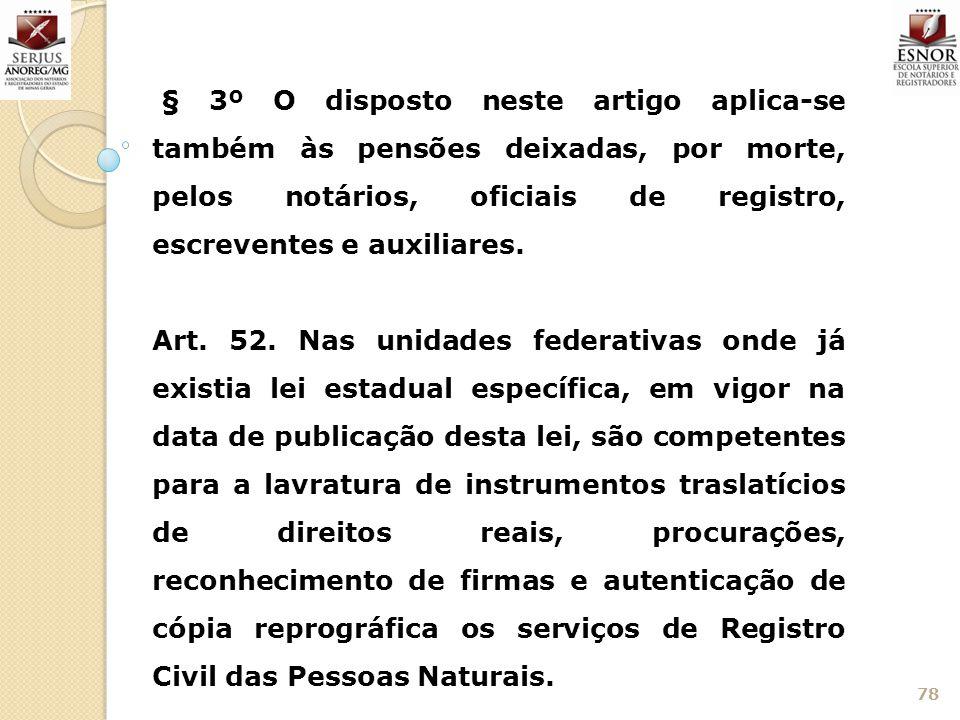 78 § 3º O disposto neste artigo aplica-se também às pensões deixadas, por morte, pelos notários, oficiais de registro, escreventes e auxiliares. Art.