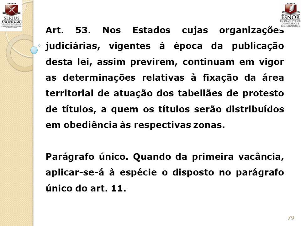 79 Art. 53. Nos Estados cujas organizações judiciárias, vigentes à época da publicação desta lei, assim previrem, continuam em vigor as determinações
