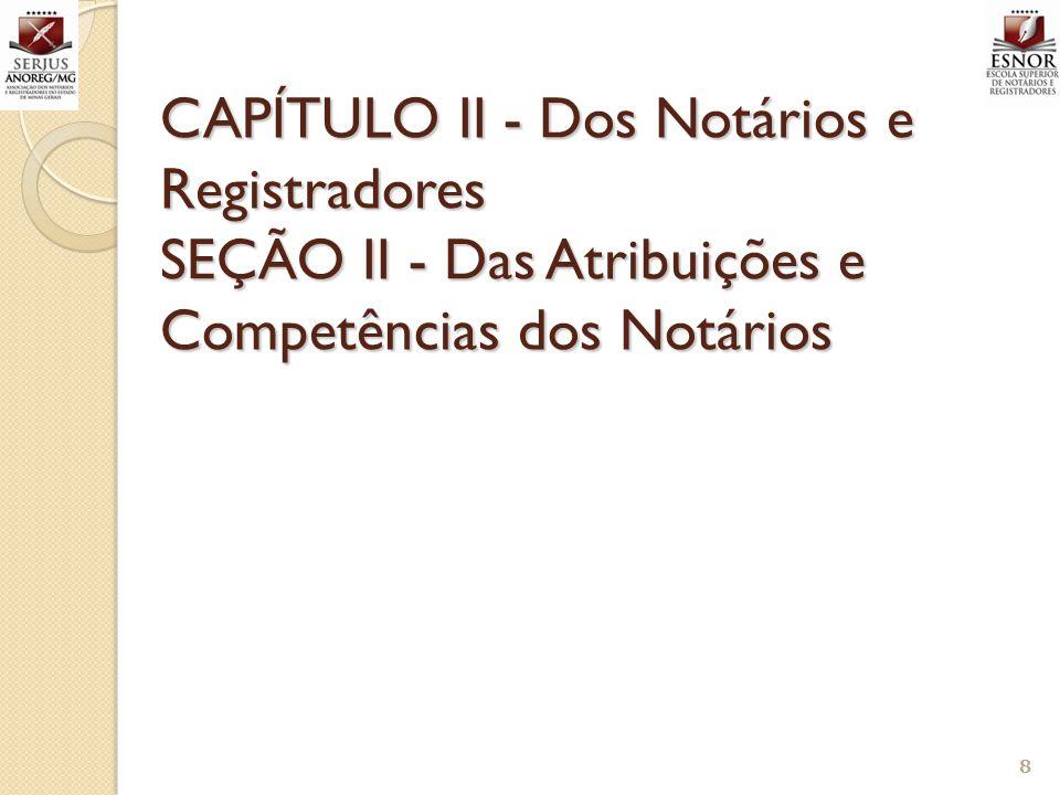 CAPÍTULO II - Dos Notários e Registradores SEÇÃO II - Das Atribuições e Competências dos Notários 8