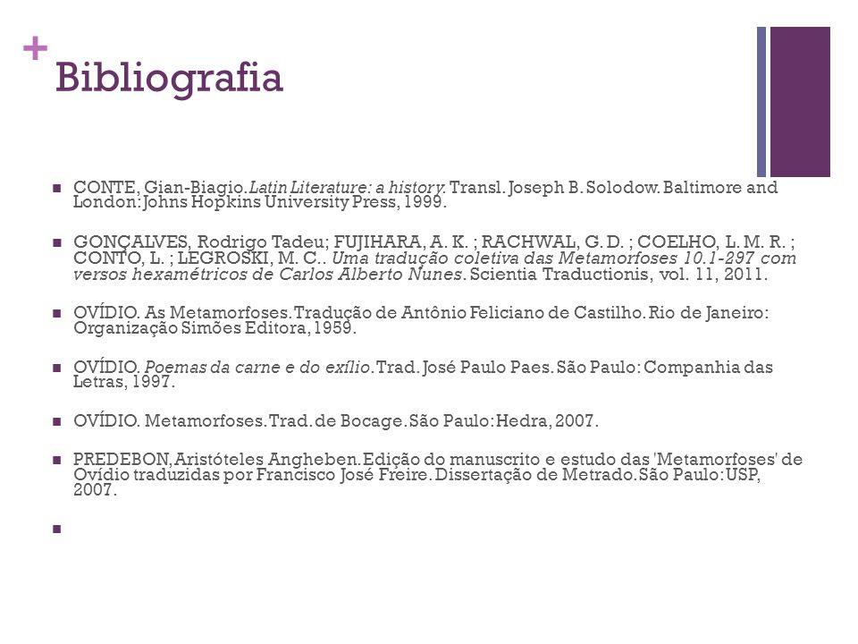 + Bibliografia CONTE, Gian-Biagio. Latin Literature: a history. Transl. Joseph B. Solodow. Baltimore and London: Johns Hopkins University Press, 1999.