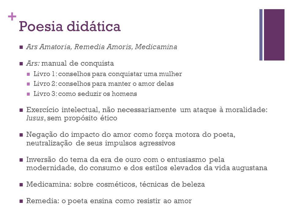 + Heroides: poesia de lamento Temas fundamentais: amor e mito Cartas de Penélope, Dido, Ariadne, Medeia, Safo etc.