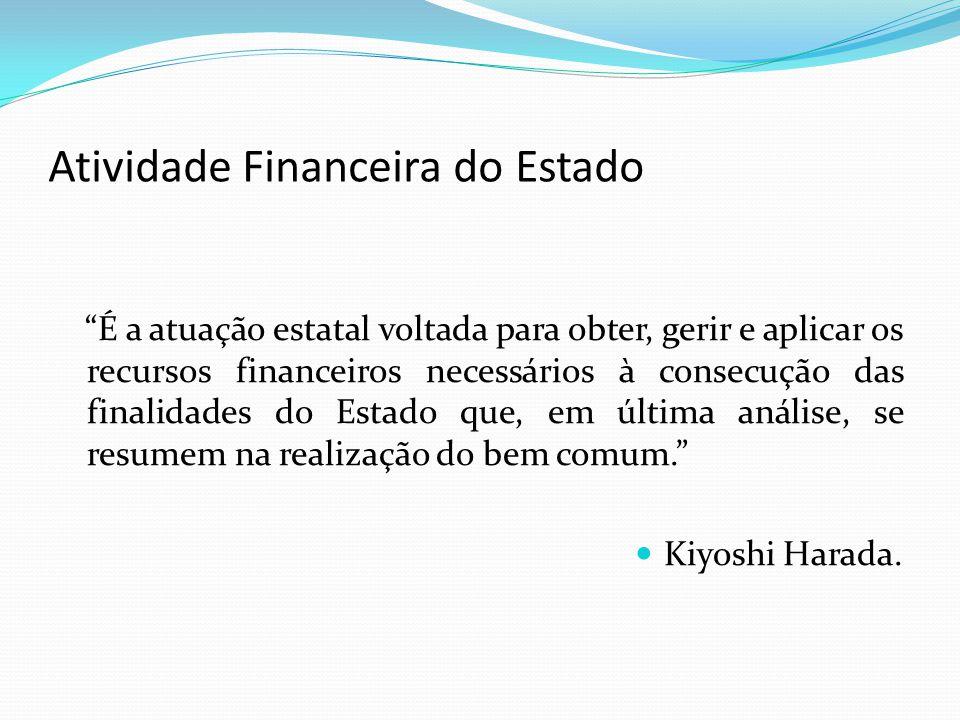 """Atividade Financeira do Estado """"É a atuação estatal voltada para obter, gerir e aplicar os recursos financeiros necessários à consecução das finalidad"""