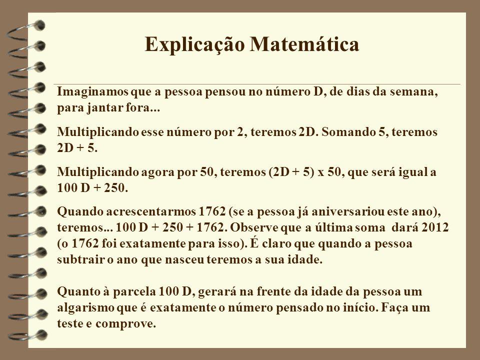 Tua Idade !!!!!! Este ano (2012) é o único ano em que funciona dessa maneira Tente descobrir como isso foi possível... Prof. Ilydio Pereira de Sá - Ia