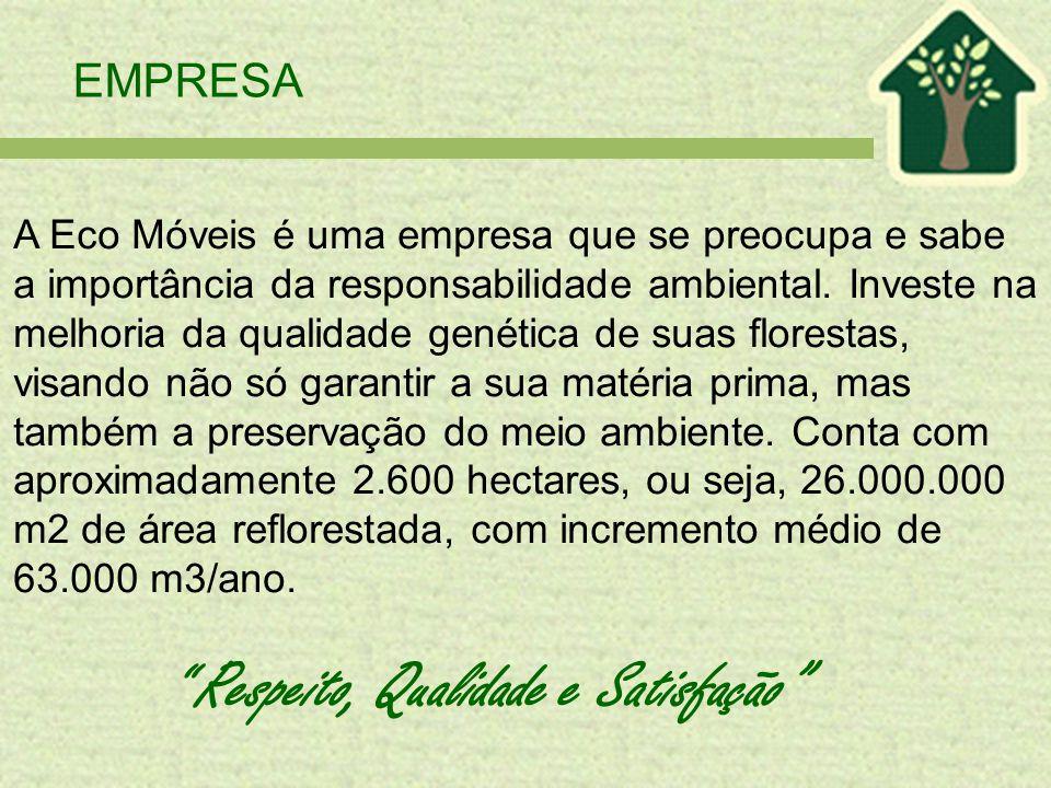 EMPRESA A Eco Móveis é uma empresa que se preocupa e sabe a importância da responsabilidade ambiental. Investe na melhoria da qualidade genética de su
