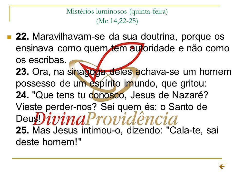 Mistérios luminosos (quinta-feira) (Mc 14,22-25) 22. Maravilhavam-se da sua doutrina, porque os ensinava como quem tem autoridade e não como os escrib