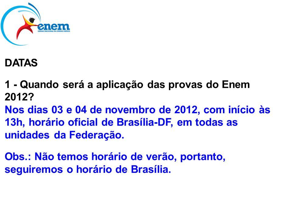 DATAS 1 - Quando será a aplicação das provas do Enem 2012? Nos dias 03 e 04 de novembro de 2012, com início às 13h, horário oficial de Brasília-DF, em