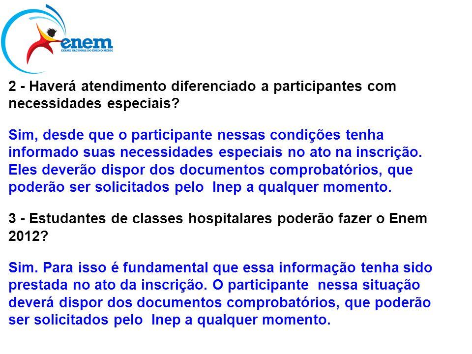 2 - Haverá atendimento diferenciado a participantes com necessidades especiais? Sim, desde que o participante nessas condições tenha informado suas ne