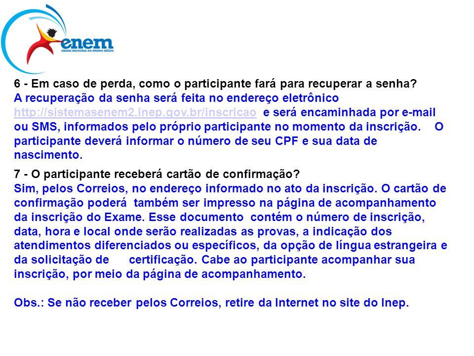 6 - Em caso de perda, como o participante fará para recuperar a senha? A recuperação da senha será feita no endereço eletrônico http://sistemasenem2.i