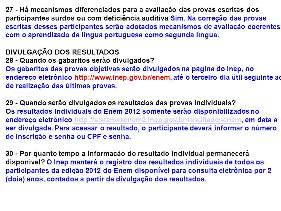 27 - Há mecanismos diferenciados para a avaliação das provas escritas dos participantes surdos ou com deficiência auditiva Sim. Na correção das provas