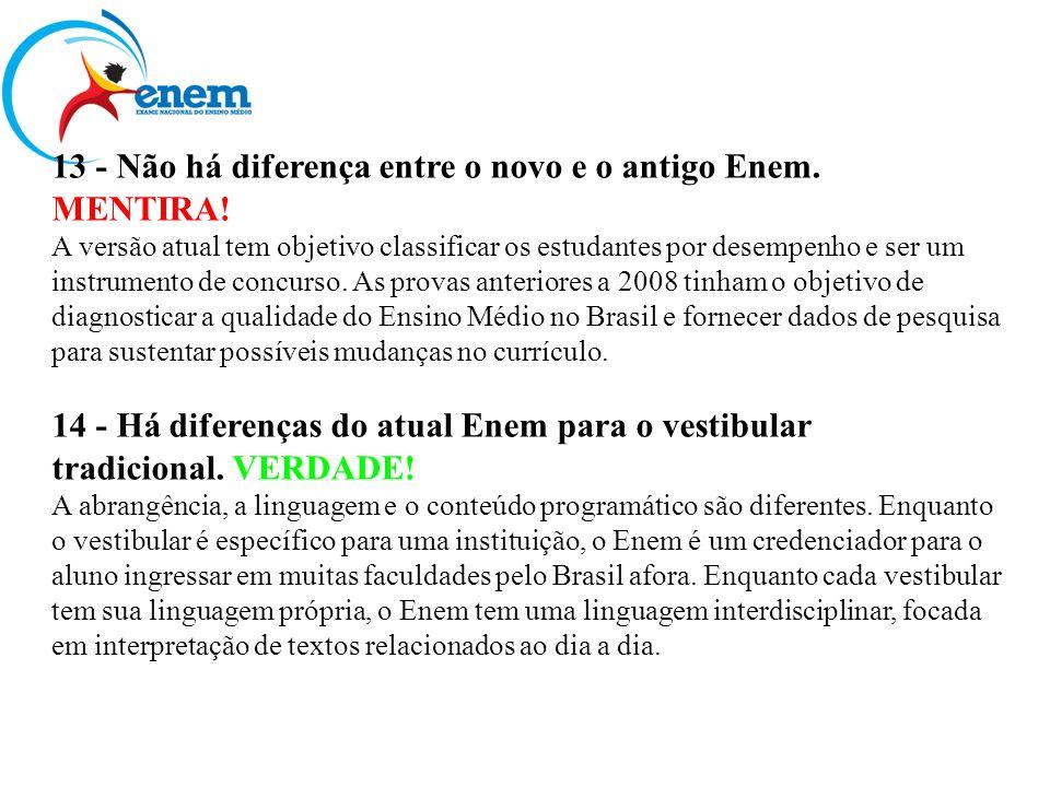 13 - Não há diferença entre o novo e o antigo Enem. MENTIRA! A versão atual tem objetivo classificar os estudantes por desempenho e ser um instrumento