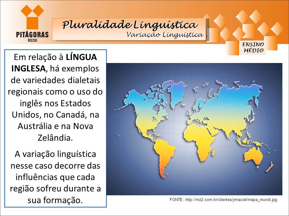 ENSINO Em relação à LÍNGUA INGLESA, há exemplos de variedades dialetais regionais como o uso do inglês nos Estados Unidos, no Canadá, na Austrália e n