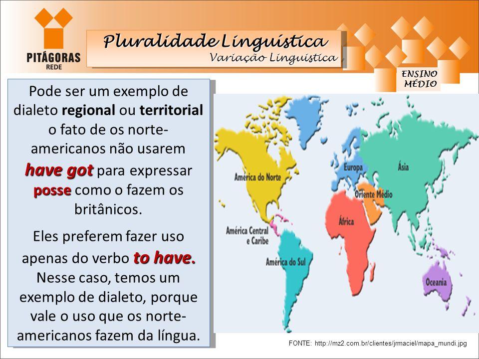 have got posse Pode ser um exemplo de dialeto regional ou territorial o fato de os norte- americanos não usarem have got para expressar posse como o f