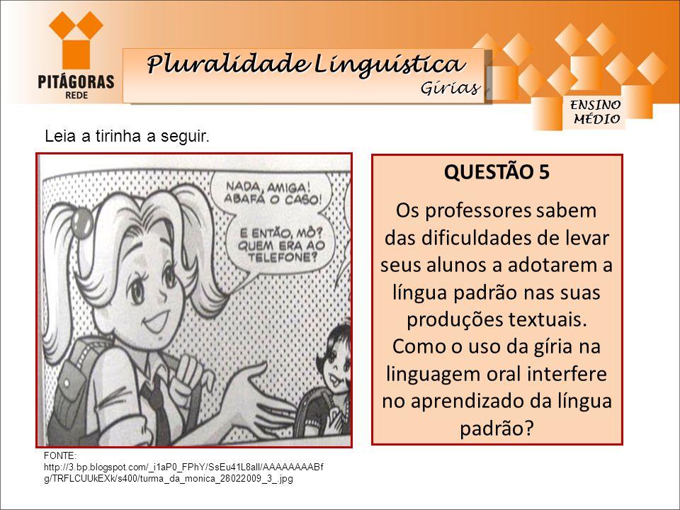 ENSINO MÉDIO MÉDIO Pluralidade Linguística Gírias Gírias QUESTÃO 5 Os professores sabem das dificuldades de levar seus alunos a adotarem a língua padr