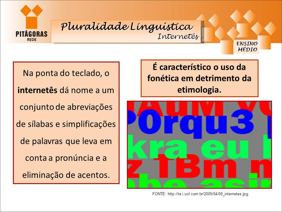 Pluralidade Linguística Internetês Internetês ENSINO MÉDIO MÉDIO Na ponta do teclado, o internetês dá nome a um conjunto de abreviações de sílabas e s