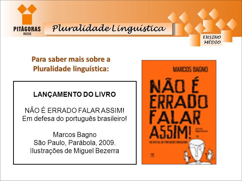 Pluralidade Linguística ENSINO MÉDIO MÉDIO LANÇAMENTO DO LIVRO NÃO É ERRADO FALAR ASSIM! Em defesa do português brasileiro! Marcos Bagno São Paulo, Pa