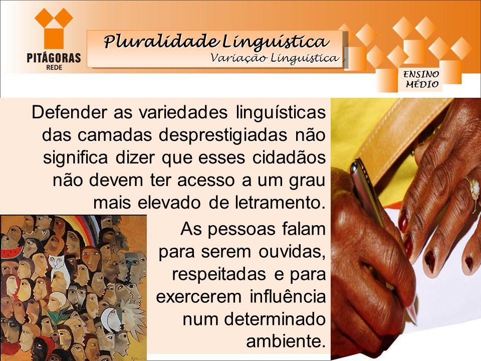 ENSINO MÉDIO MÉDIO Defender as variedades linguísticas das camadas desprestigiadas não significa dizer que esses cidadãos não devem ter acesso a um gr