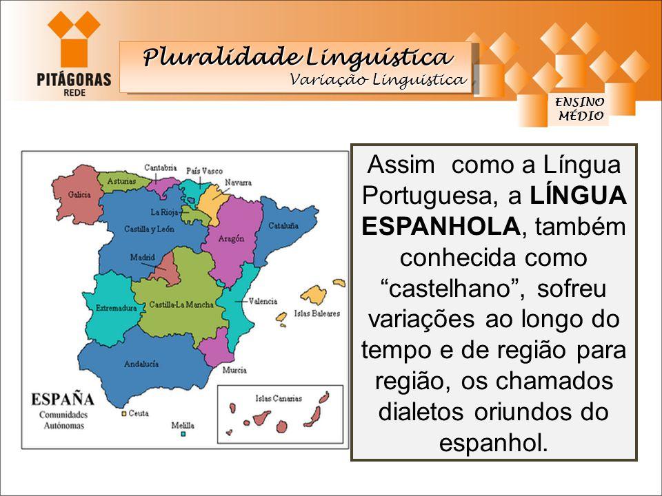 """Assim como a Língua Portuguesa, a LÍNGUA ESPANHOLA, também conhecida como """"castelhano"""", sofreu variações ao longo do tempo e de região para região, os"""