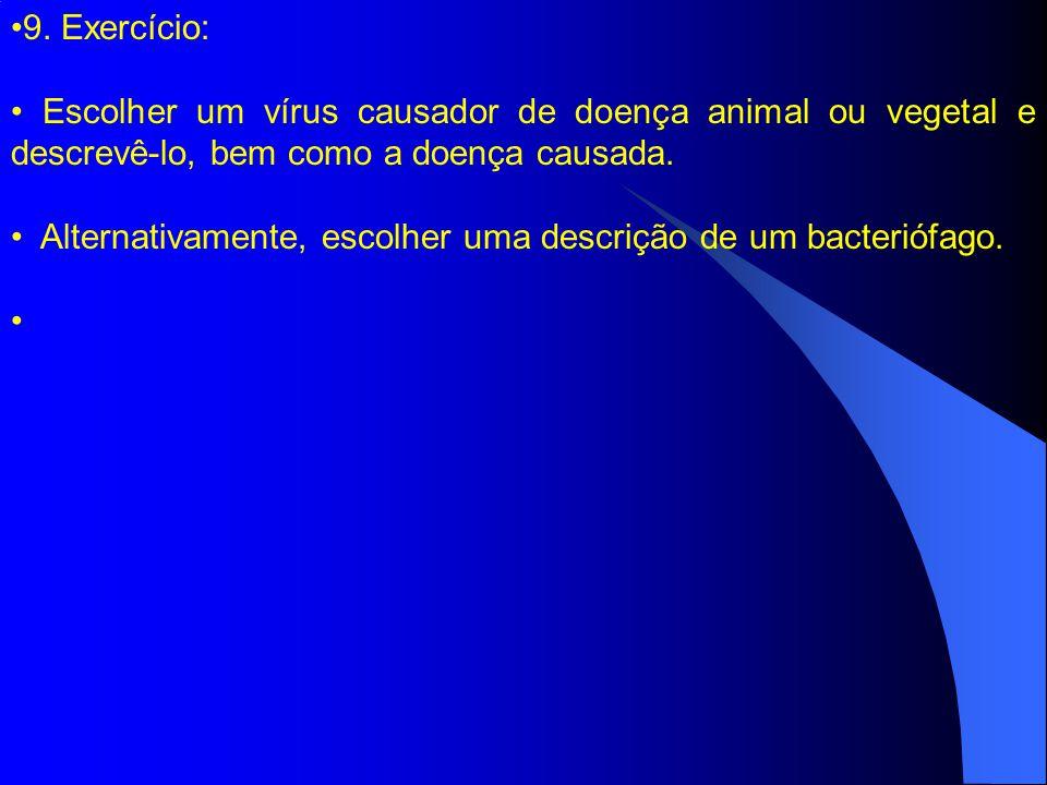 9. Exercício: Escolher um vírus causador de doença animal ou vegetal e descrevê-lo, bem como a doença causada. Alternativamente, escolher uma descriçã